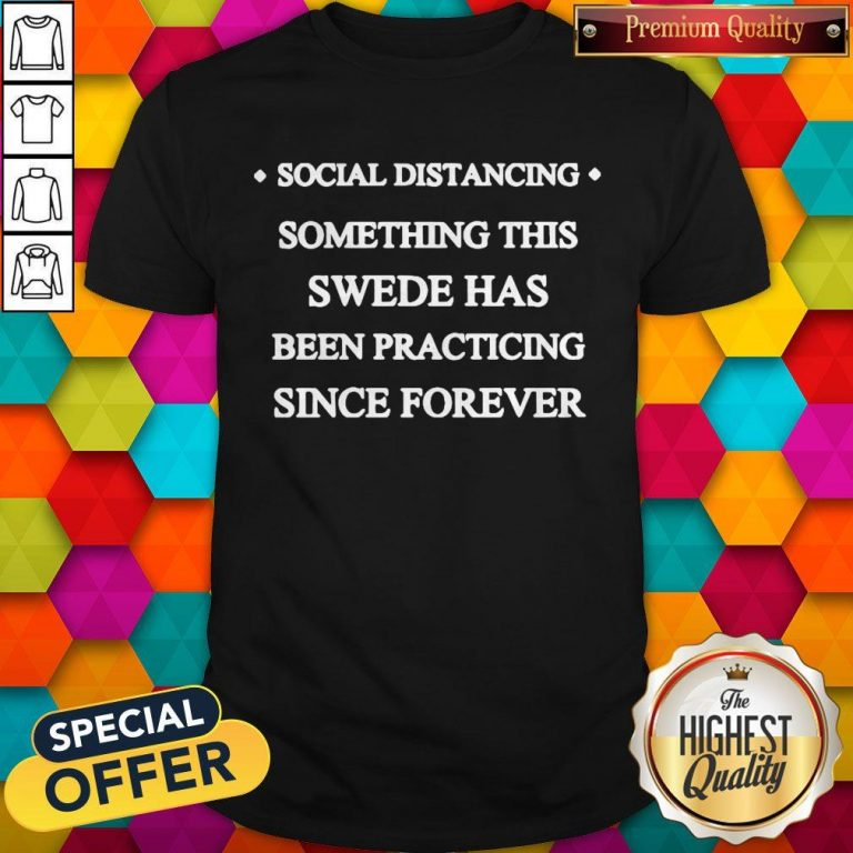 Social Distancing Something This Swede Has Been Practicing Since Forever Shirt
