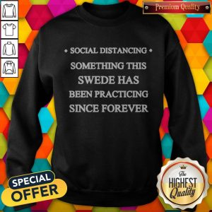Social Distancing Something This Swede Has Been Practicing Since Forever Sweatshirt