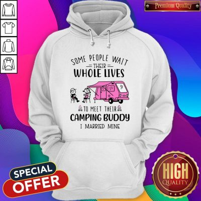 Some People Wait Their Whole Lives To Meet Their Camping Buddy I Married Mine Hoodie