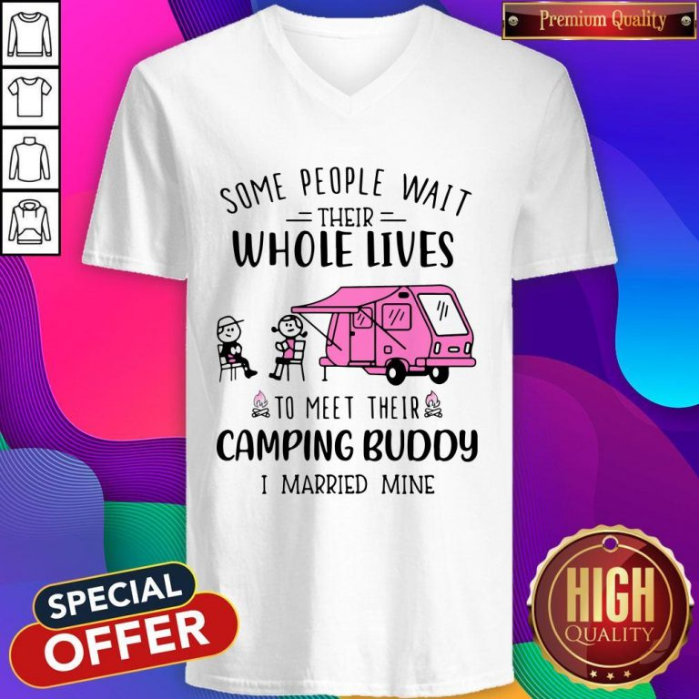 Some People Wait Their Whole Lives To Meet Their Camping Buddy I Married Mine V-neck