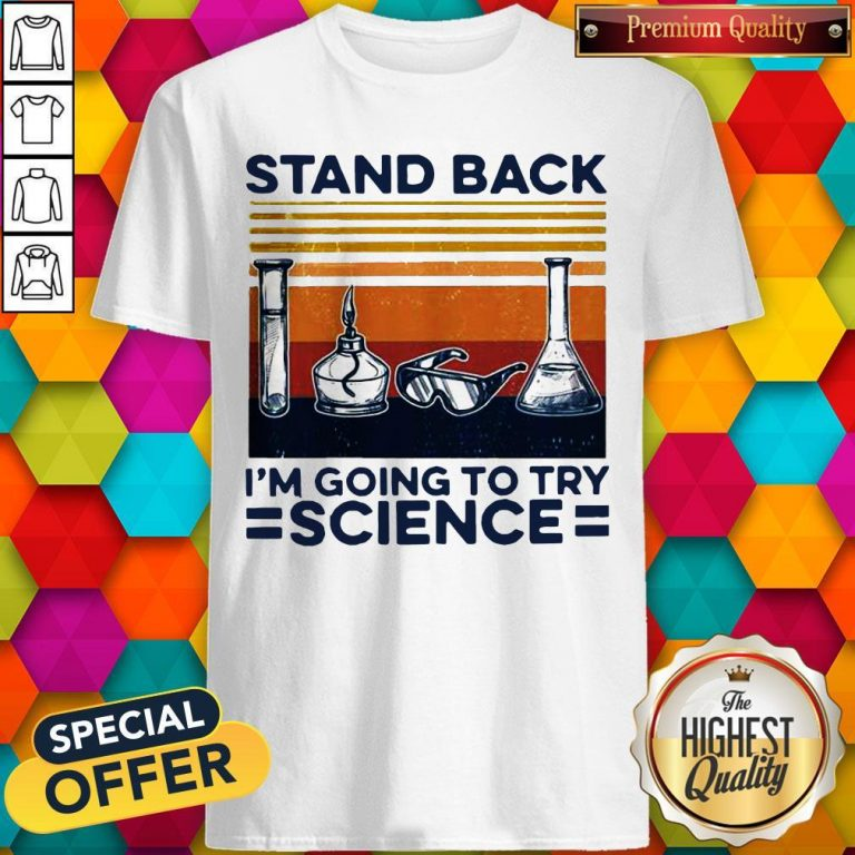 Stand Back I'm Going To Try Science Vintage Shirt