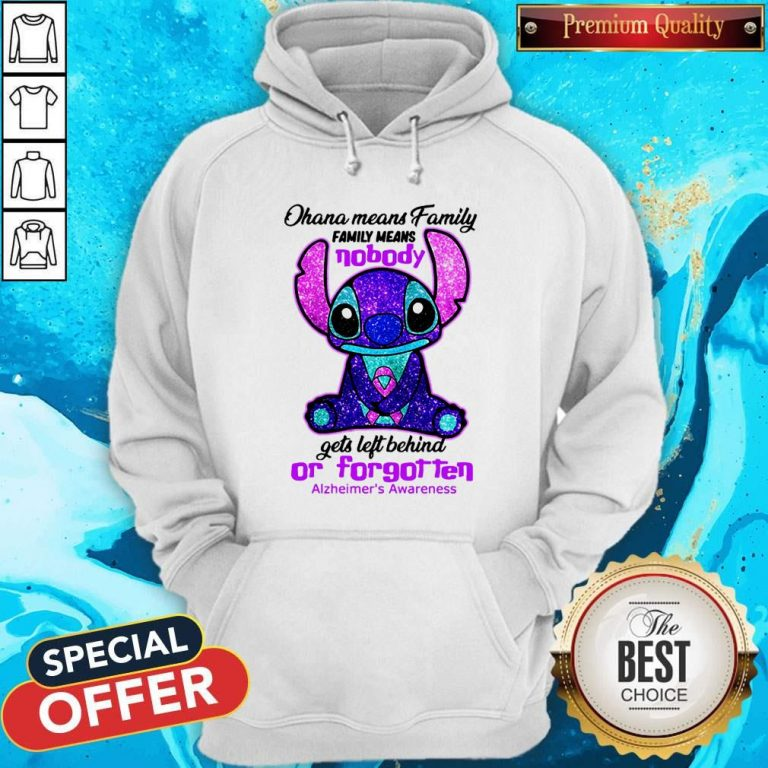 Stitch Ohana Means Family Family Means Nobody Gets Left Behind Or Forgotten Alzheimer's Awareness Hoodie
