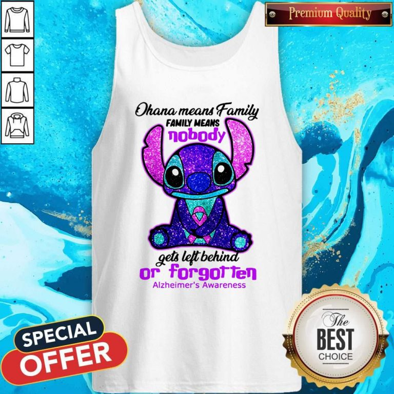 Stitch Ohana Means Family Family Means Nobody Gets Left Behind Or Forgotten Alzheimer's Awareness Tank Top