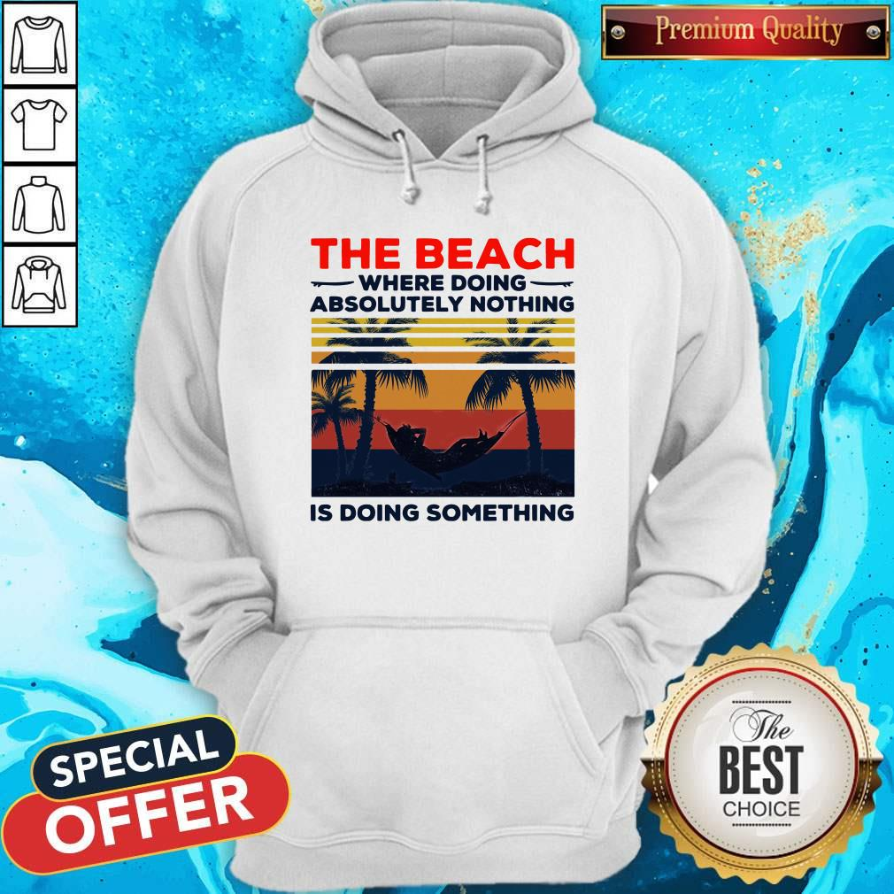 The Beach Where Doing Absolutely Nothing Is Doing Something Vintage Hoodie