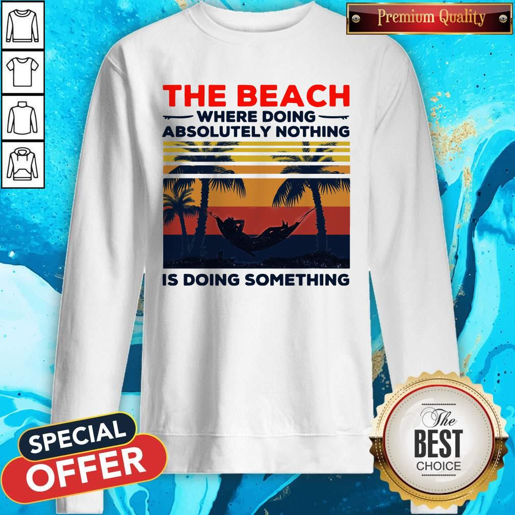 The Beach Where Doing Absolutely Nothing Is Doing Something Vintage Sweatshirt