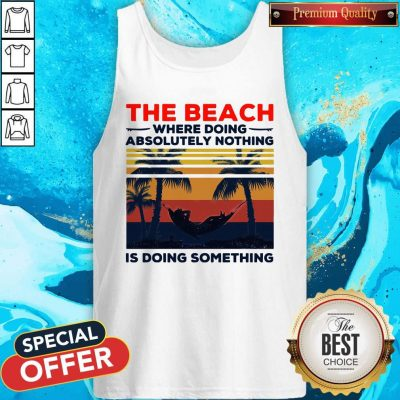 The Beach Where Doing Absolutely Nothing Is Doing Something Vintage Tank Top