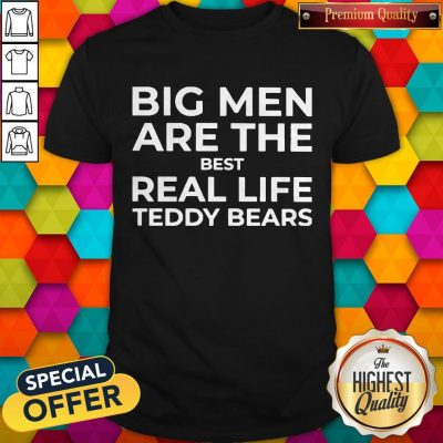 Top Big Men Are The Best Real-life Teddy Bears Shirt