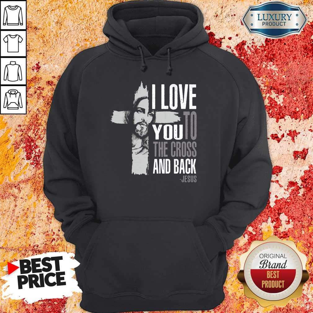Top I Love You To The Cross And Back Jesus Hoodie