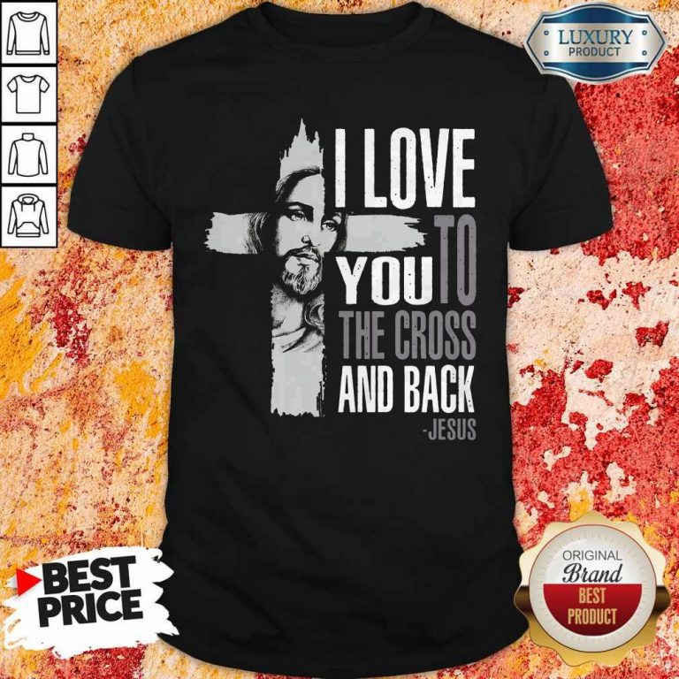 Top I Love You To The Cross And Back Jesus Shirt