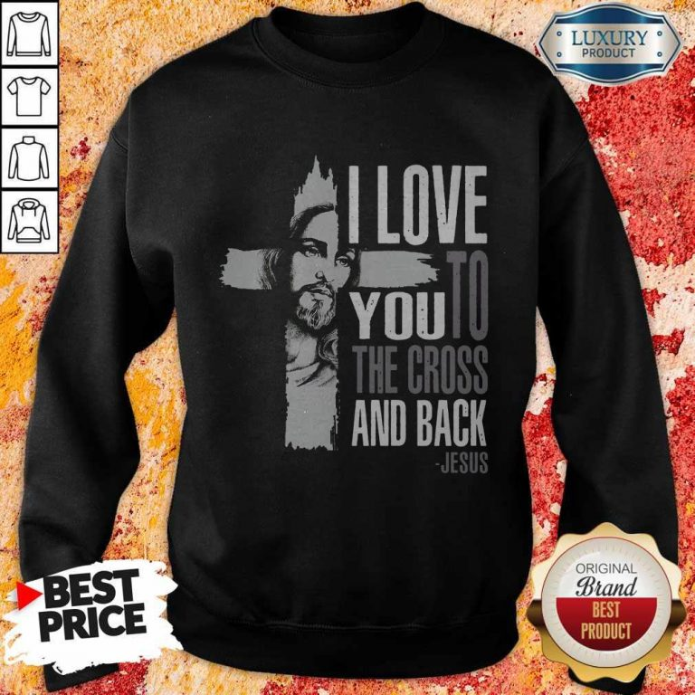 Top I Love You To The Cross And Back Jesus Sweatshirt