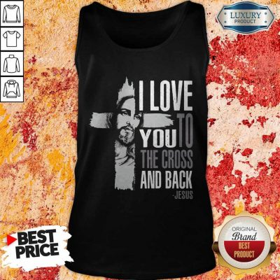 Top I Love You To The Cross And Back Jesus Tank Top