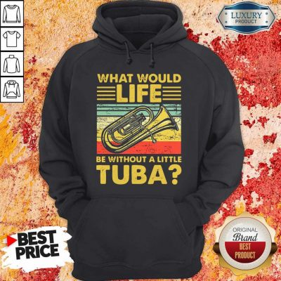 Top What Would Life Be Without A Little Tuba Hoodie