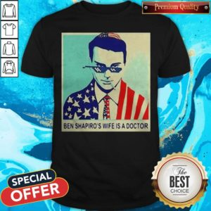 Ben Shapiro's Wife Is A Doctor American Flag Shirt