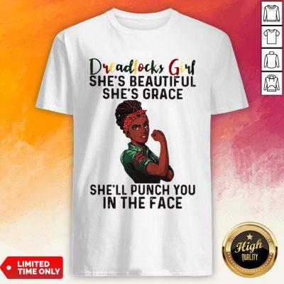 Dreadlocks Girl She's Beautiful She's Grace She'll Punch You In The Face Shirt