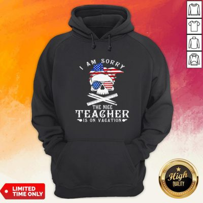I Am Sorry The Nice Teacher Is On Vacation Skull American Flag Veteran Independence Day Hoodie