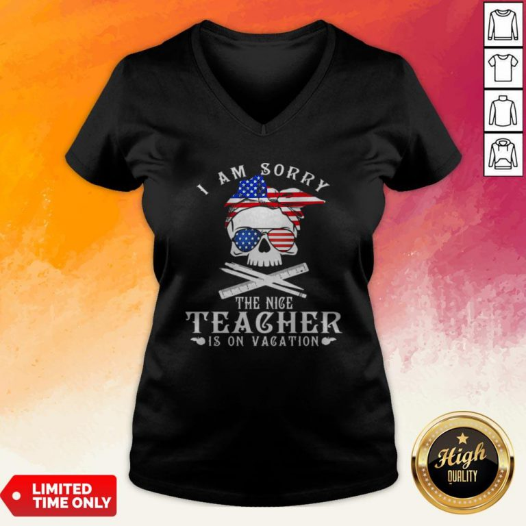 I Am Sorry The Nice Teacher Is On Vacation Skull American Flag Veteran Independence Day V-neck