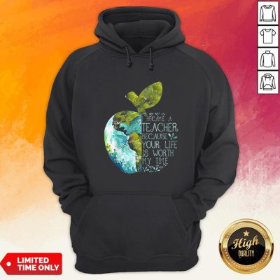 I Became A Teacher Because Your Life Is Worth My Time Apple World Hoodie