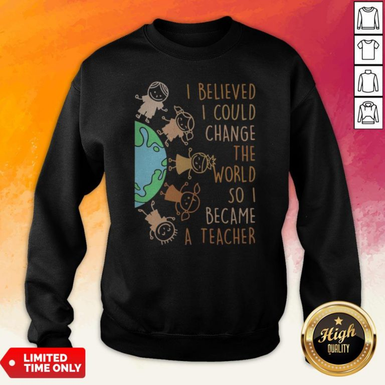 I Believed I Could Change The World So I Became A Teacher Baby Earth Sweatshirt