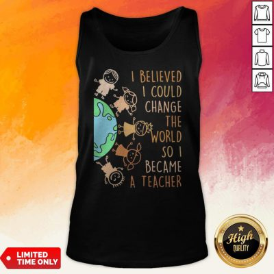 I Believed I Could Change The World So I Became A Teacher Baby Earth Tank Top