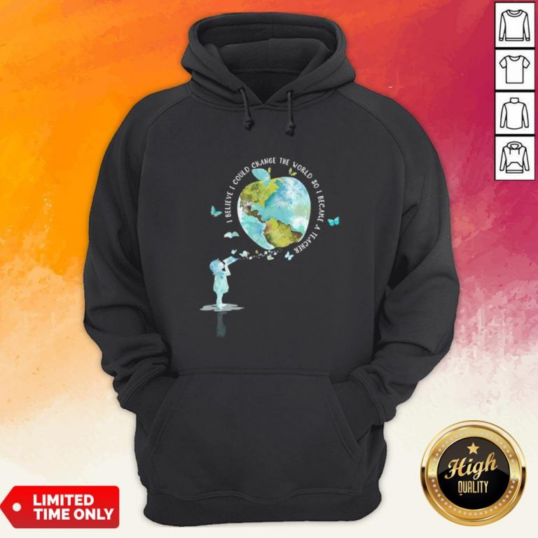 I Bellieve I Could Change The World So I Became A Teacher Girl Butterfly Book Apple Earth Hoodie