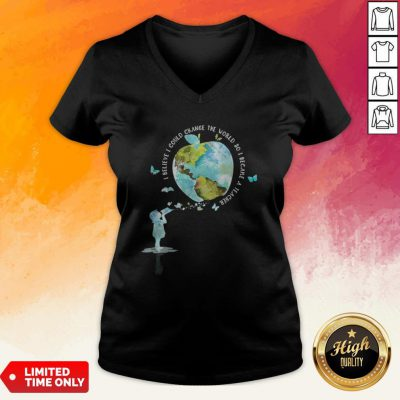I Bellieve I Could Change The World So I Became A Teacher Girl Butterfly Book Apple Earth V-neck