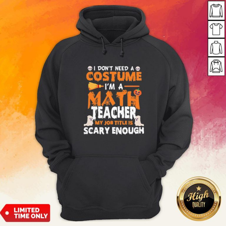 I Dont Need A Costume Im A Math Teacher My Job Title Is Scary Enough Halloween Hoodie