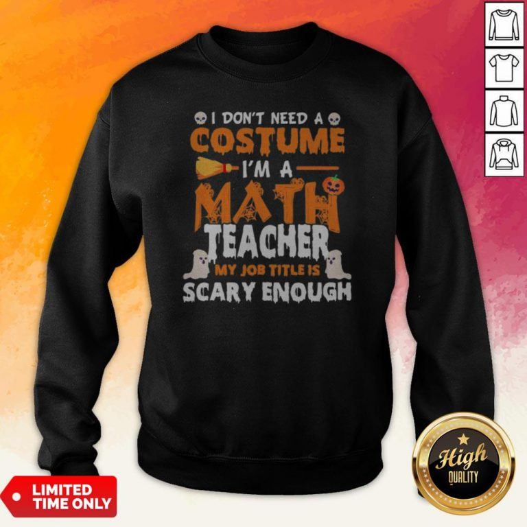 I Dont Need A Costume Im A Math Teacher My Job Title Is Scary Enough Halloween Sweatshirt
