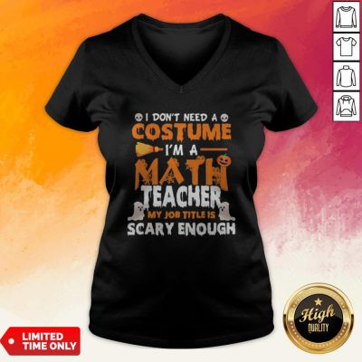 I Dont Need A Costume Im A Math Teacher My Job Title Is Scary Enough Halloween V-neck