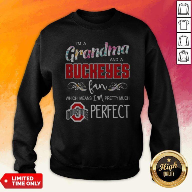 I'm A Grandma And A Buckeyes Fan Which Means I'm Pretty Much Perfect Sweatshirt