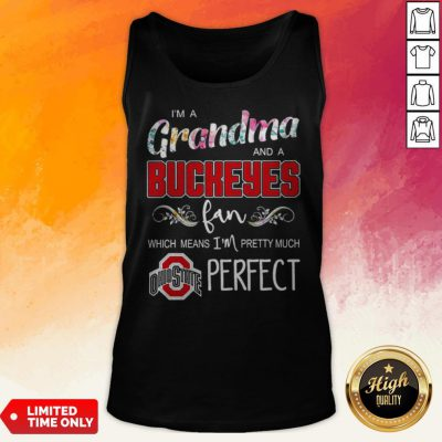 I'm A Grandma And A Buckeyes Fan Which Means I'm Pretty Much Perfect Tank Top