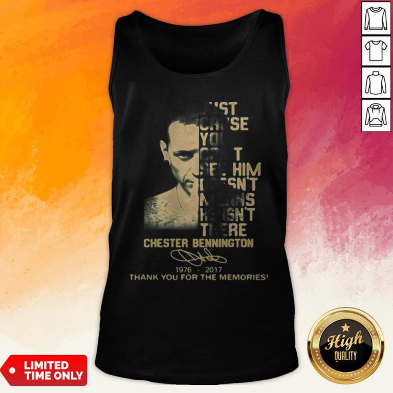Just Cause You Feel It Doesn't Mean It's There Chester Bennington 1976 2017 Thank You For The Memories Signature Tank Top