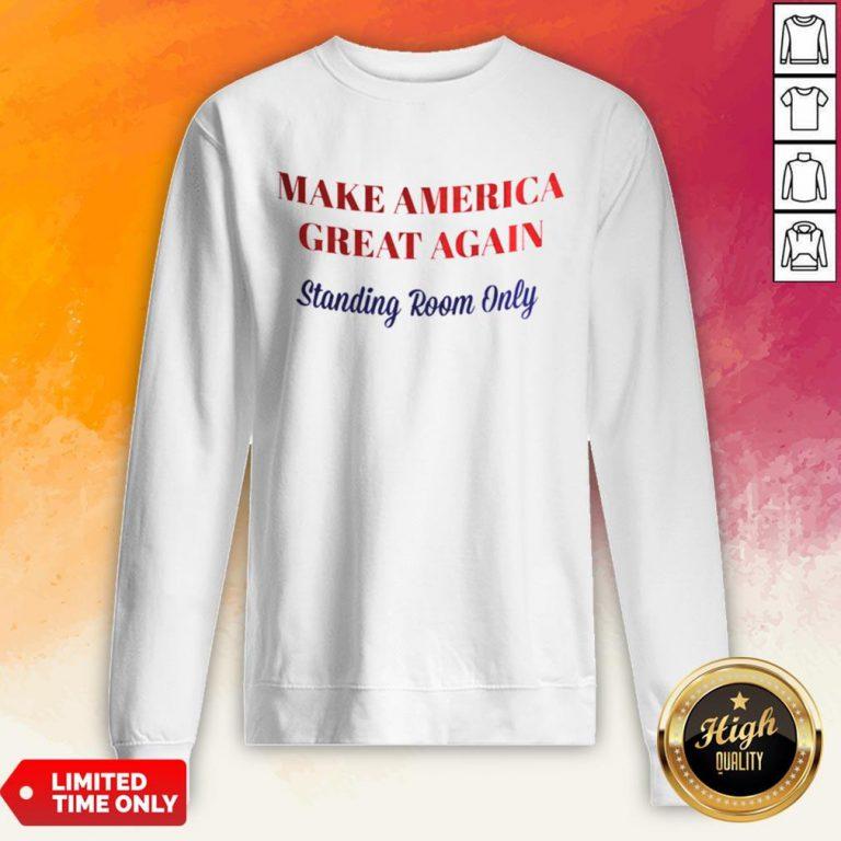 Make America Great Again Standing Room Only Sweatshirt