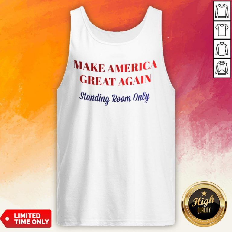Make America Great Again Standing Room Only Tank Top