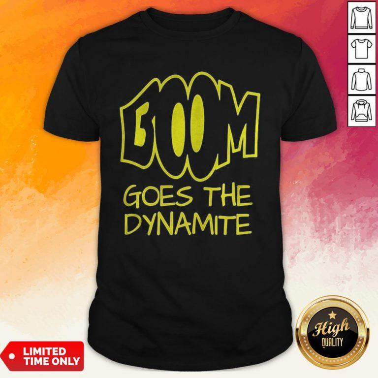 Premium Boom Goes The Dynamite Shirt
