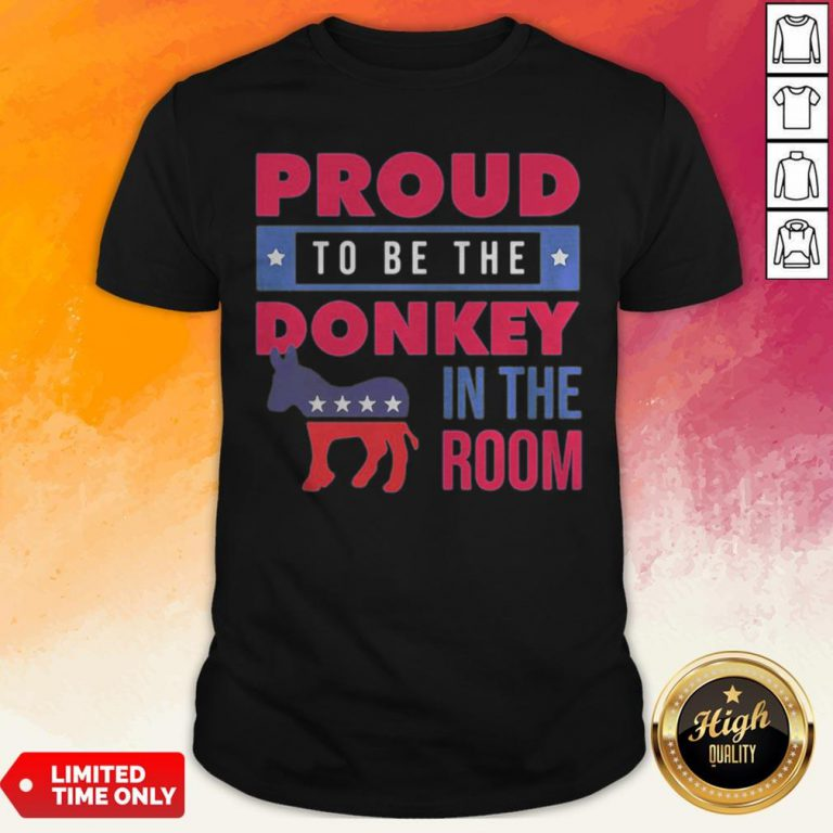 Proud To Be The Donkey In The Room Shirt