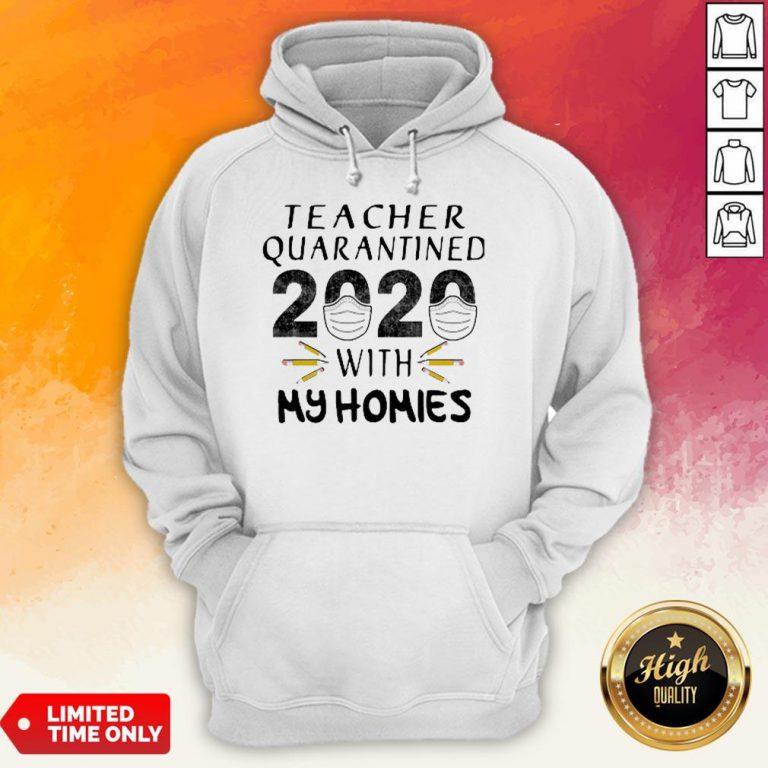 Teacher Quarantined 2020 Mask With My Homies Coronavirus Hoodie
