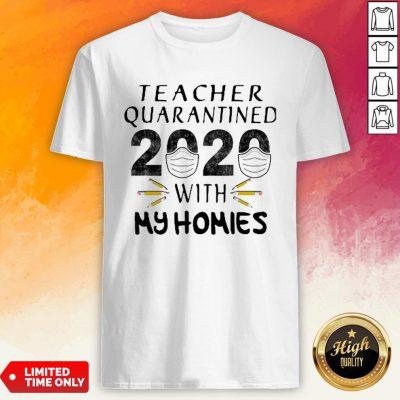 Teacher Quarantined 2020 Mask With My Homies Coronavirus Shirt