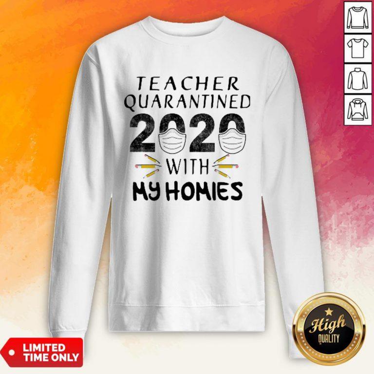 Teacher Quarantined 2020 Mask With My Homies Coronavirus Sweatshirt