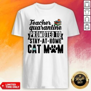 Teacher Quarantined Promoted To Stay At Home Cat Mom Shirt