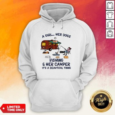 A Girl Her Dogs Fishing And Her Camper Its A Beautiful Thing Hoodie