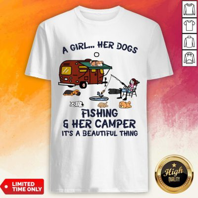 A Girl Her Dogs Fishing And Her Camper Its A Beautiful Thing Shirt