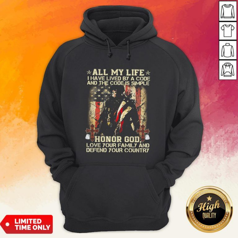 All My Life I Have Lived By A Code And The Code Is Simple Honor God Love Your Family And Defend Your Country Hoodie