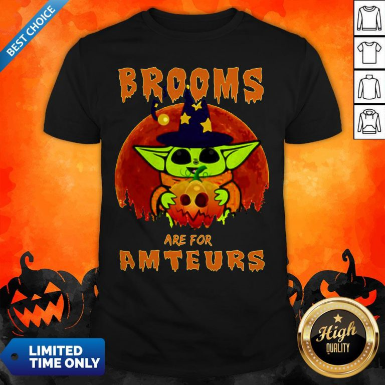 Baby Yoda Brooms Are For Amateurs Halloween Shirt
