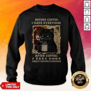 Black Cat Before Coffee I Hate Everyone After Coffee I Feel Good About Hating Everyone Sweatshirt