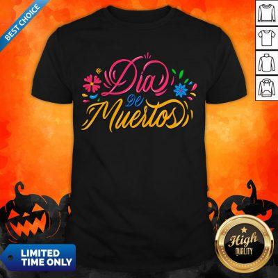 Dia De Muertos Day Of Dead Happy Mexican Holiday Shirt