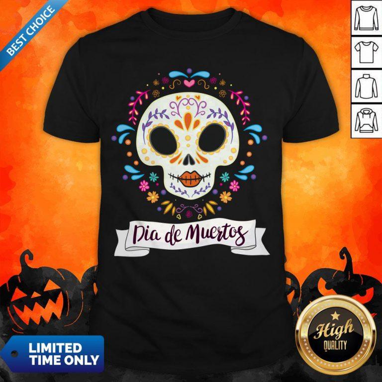 Dia De Muertos Day Of The Dead Sugar Skull Shirt