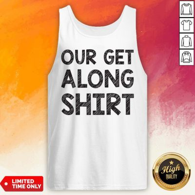 Funny Our Get Along Tank Top