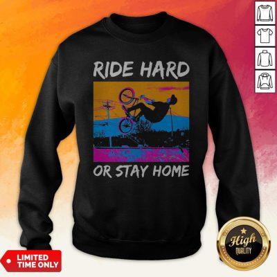 Good Ride Hard Or Stay Home Sweatshirt