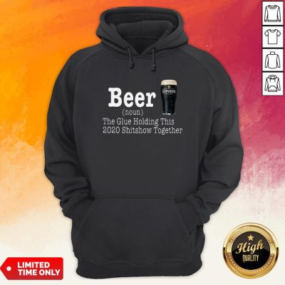 Guinness Beer The Glue Holding This 2020 Shitshow Together HoodieGuinness Beer The Glue Holding This 2020 Shitshow Together Hoodie