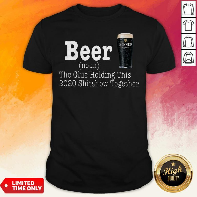 Guinness Beer The Glue Holding This 2020 Shitshow Together T-Shirt